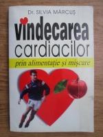 Anticariat: Silvia Marcus - Vindecarea cardiacilor prin alimentatie si miscare