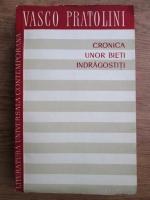 Vasco Pratolini - Cronica unor bieti indragostiti