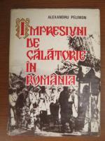 Anticariat: Alexandru Pelimon - Impresiuni de calatorie in Romania
