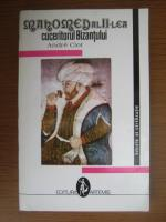Anticariat: Andre Clot - Mahomed al II-lea, cuceritorul Bizantului