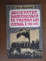 Dan Berindei - Societatea romanesca in vremea lui Carol I (1866-1876)