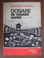 Anticariat: Gheorghe Buzatu - Dosare ale razboiului mondial