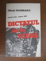 Mihail Manoilescu - Dictatul de la Viena. Memorii iulie august 1940