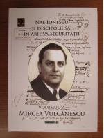 Anticariat: Nae Ionescu si discipolii sai in Arhiva Securitatii: Mircea Vulcanescu (volumul 5)