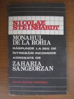 Anticariat: Nicolae Steinhardt - Monahul de la Rohia raspunde la 365 de intrebari incomode adresate de Zaharia Sangeorzan
