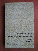 Anticariat: Octavian Paler - Drumuri prin memorie. Egipt, Grecia