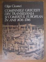 Olga Cicanci - Companiile grecesti din Transilvania si comertul European in anii 1636-1746
