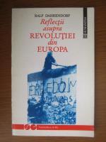 Anticariat: Ralf Dahrendorf - Reflectii asupra revolutiei din Europa
