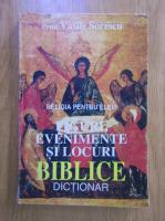 Vasile Sorescu - Religia pentru elevi. Figuri, evenimente si locuri biblice. Dictionar