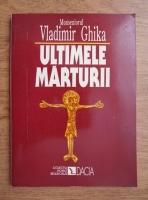 Vladimir Ghika - Ultimele marturii