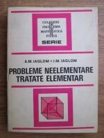Anticariat: A. M. Iaglom - Probleme neelementare tratate elementar