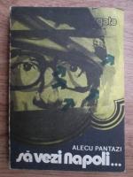 Alecu Pantazi - Sa vezi Napoli...