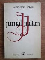 Anticariat: Alexandru Balaci - Jurnalul italian