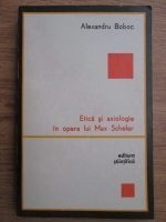 Alexandru Boboc - Etica si axiologie in opera lui Max Scheler