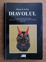 Alfonso Maria di Nola - Diavolul. Chipurile, ispravile, istoria Satanei si prezenta sa malefica la toate popoarele din Antichitate pana azi