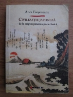 Anca Focseneanu - Civilizatie japoneza de la origini pana la epoca clasica