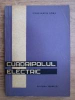 Anticariat: Constantin Sora - Cuadripolul electric. Teorie si aplicatii