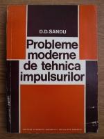 Anticariat: D. D. Sandu - Probleme moderne de tehnica impulsurilor