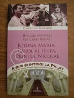 Dan Silviu Boerescu - Iubirile patimase ale casei regale, regina Maria, Carol al II-lea, printul Nicolae