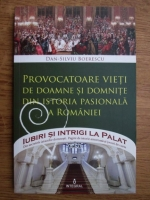 Dan Silviu Boerescu - Provocatoare vieti de doamne si domnite din istoria pasionala a Romaniei