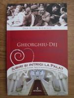 Anticariat: Dan Silviu Boerescu - Viata amoroasa a lui Gheorghiu-Dej si a familiei lui politice