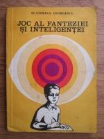 Anticariat: Ecaterina Georgescu - Joc al fanteziei si inteligentei