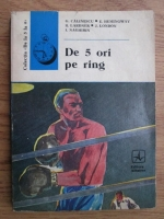 George Calinescu, Ernest Hemingway, Ring Lardner, Jack London, I. Naghibin - De 5 ori pe ring