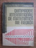 Anticariat: I. Cuculescu - Olimpiadele internationale de matematica ale elevilor