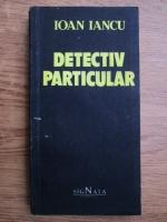Anticariat: Ioan Iancu - Detectiv particular