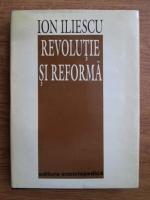 Ion Iliescu - Revolutie si reforma