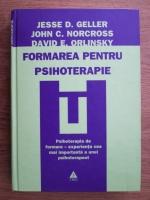 Anticariat: Jesse D. Geller, John C. Norcross, David E. Orlinsky - Formarea pentru pshoterapie.Perspective ale pacientului si ale clinicianului