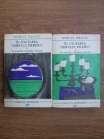 Marcel Proust - In cautarea timpului pierdut. In partea dinspre Swann (2 volume)