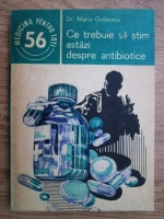 Anticariat: Maria Golaescu - Ce trebuie sa stim astazi despre antibiotice