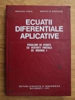 Anticariat: Mariana Craiu, Marcel Rosculet - Ecuatii diferentiale aplicative, probleme de ecuatii cu derivate partiale de ordinul I