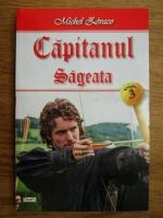 Michel Zevaco - Capitanul, volumul 3. Sageata