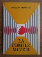 Mircea Stefanescu - La portile muzicii