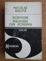Anticariat: Nicolae Balota - Scriitori maghiari din Romania