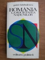 Petre Barbulescu - Romania la societatea natiunilor