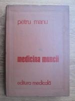 Anticariat: Petru Manu - Medicina muncii