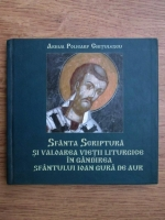 Policarp Chitulescu - Sfanta Scriptura si valoarea vietii liturghice in gandirea Sfantului Ioan Gura de Aur