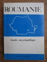Anticariat: Roumanie. Guide encyclopedique