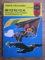 Anticariat: Sabin Valceanu - Bionica si tainele functionarii organismelor vii