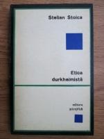 Anticariat: Stelian Stoica - Etica durkheimista