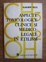 Anticariat: Vladimir Belis - Aspecte toxicologice clinice si medico-legale in elitism