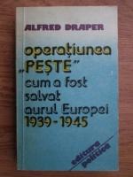 Anticariat: Alfred Draper - Operatiunea Peste. Cum a fost salvat aurul Europei 1939-1945