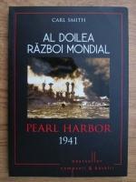 Anticariat: Carl Smith - Al doilea razboi mondial. Pearl Harbor, 1941. Ziua infamiei