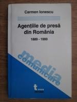 Anticariat: Carmen Ionescu - Agentiile de presa din Romania 1889-1999