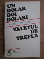 Anticariat: Chiril Tricolici - Un dolar, doi dolari. Valetul de trefla