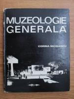Anticariat: Corina Nicolescu - Muzeologie generala