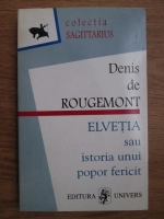 Anticariat: Denis de Rougemont - Elvetia sau istoria unui popor fericit